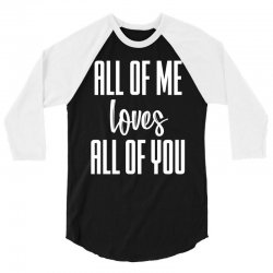 all of me loves all of you (white) 3/4 Sleeve Shirt   Artistshot