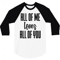 all of me loves all of you 3/4 Sleeve Shirt | Artistshot