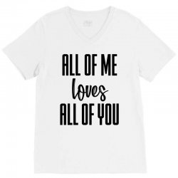 all of me loves all of you V-Neck Tee | Artistshot