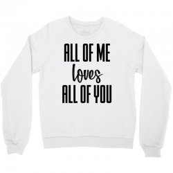 all of me loves all of you Crewneck Sweatshirt | Artistshot