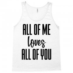 all of me loves all of you Tank Top | Artistshot