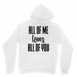 all of me loves all of you Unisex Hoodie | Artistshot