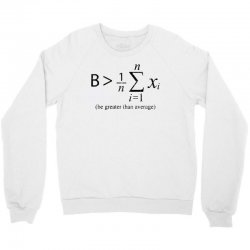be greater than average Crewneck Sweatshirt | Artistshot