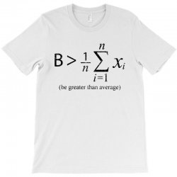 be greater than average T-Shirt | Artistshot