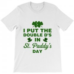 i put the double d's in st. paddy's day T-Shirt | Artistshot