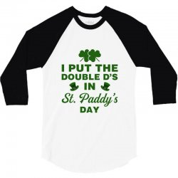 i put the double d's in st. paddy's day 3/4 Sleeve Shirt | Artistshot