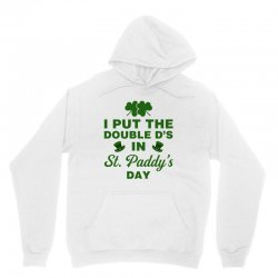 i put the double d's in st. paddy's day Unisex Hoodie | Artistshot