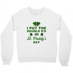 i put the double d's in st. paddy's day Crewneck Sweatshirt | Artistshot