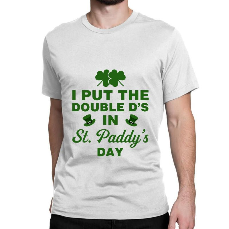 I Put The Double D's In St. Paddy's Day Classic T-shirt | Artistshot
