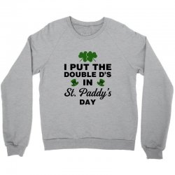 i put the double d's in st, paddy's day for light Crewneck Sweatshirt   Artistshot