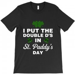 i put the double d's in st, paddy's day for dark T-Shirt | Artistshot