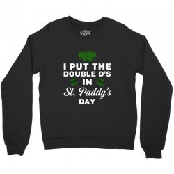 i put the double d's in st, paddy's day for dark Crewneck Sweatshirt | Artistshot