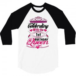 celebrating with the 1st birthday queen 3/4 Sleeve Shirt | Artistshot