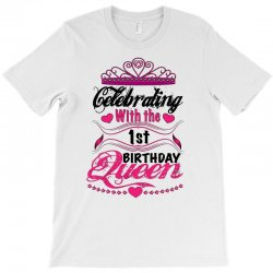 celebrating with the 1st birthday queen T-Shirt | Artistshot