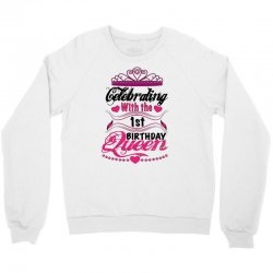 celebrating with the 1st birthday queen Crewneck Sweatshirt | Artistshot