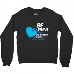 be brave prostate cancer awareness Crewneck Sweatshirt | Artistshot