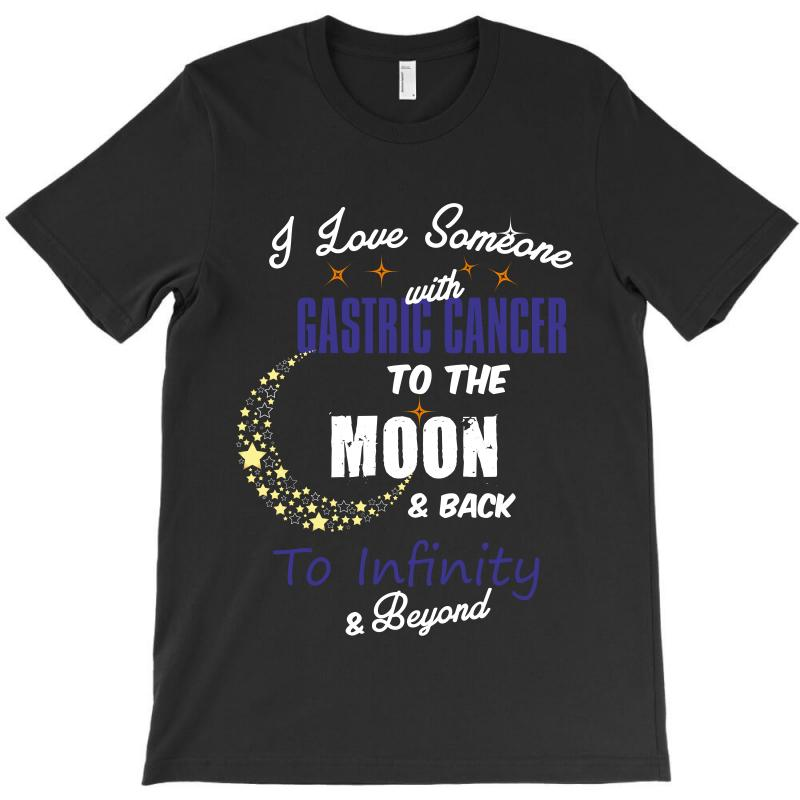 I Love Someone With Gastric Cancer To The Moon And Back To Infinity Be T-shirt | Artistshot