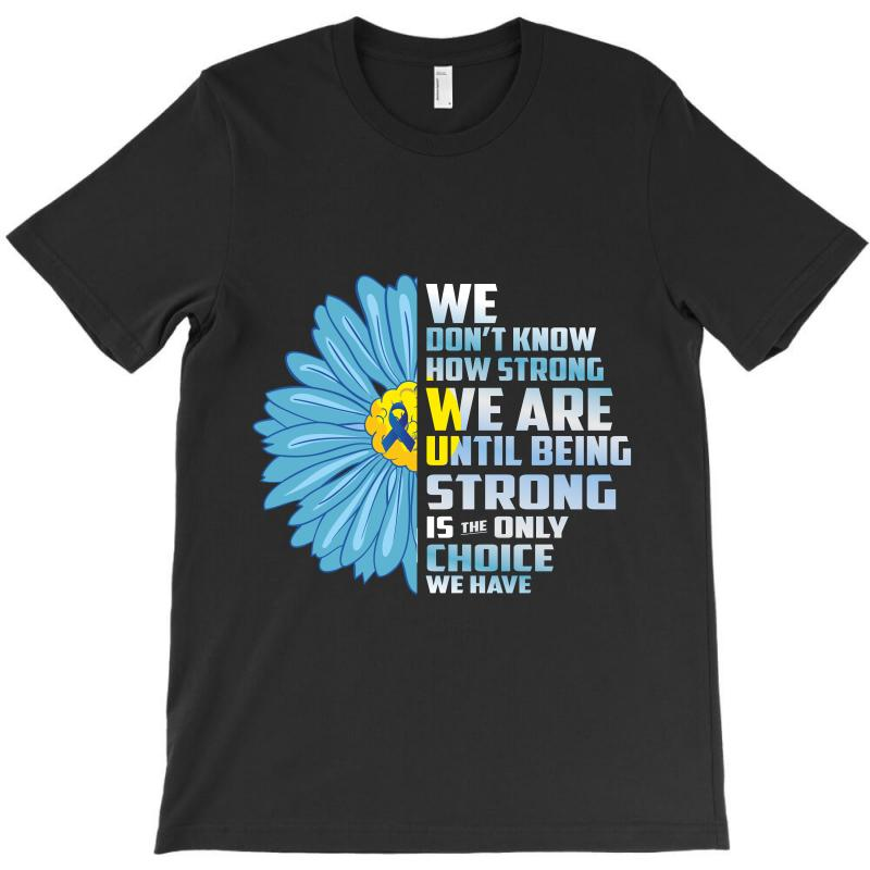We Don't Know We Are Until Being Strong Choice We Have T-shirt | Artistshot