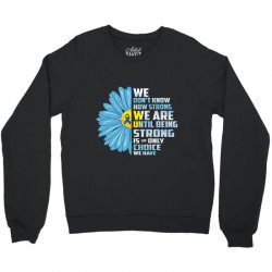 we don't know we are until being strong choice we have Crewneck Sweatshirt | Artistshot