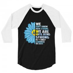 we don't know we are until being strong choice we have 3/4 Sleeve Shirt | Artistshot