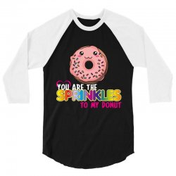 you are the sprinkles to my donut 3/4 Sleeve Shirt | Artistshot