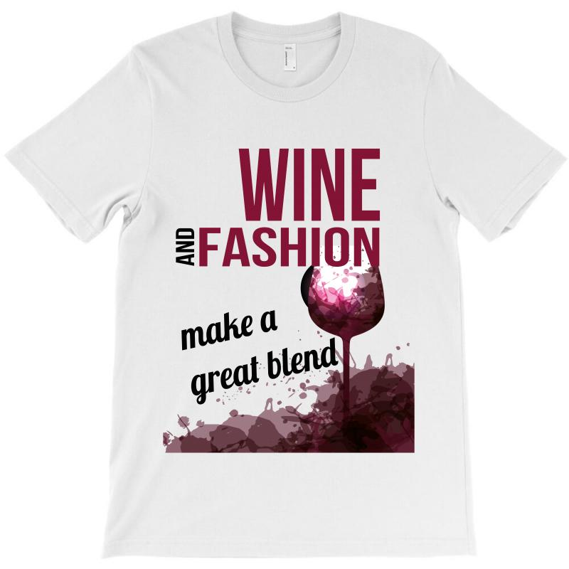 Wine And Fashion Make A Great Blend T-shirt | Artistshot
