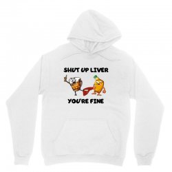 shur up liver you're fine Unisex Hoodie | Artistshot