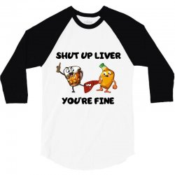 shur up liver you're fine 3/4 Sleeve Shirt | Artistshot