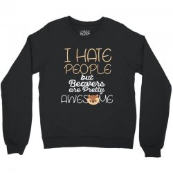 i hate people but beavers are pretty awesome Crewneck Sweatshirt | Artistshot
