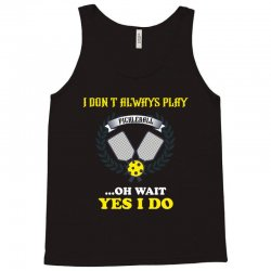 i dont always play pickleball ...oh wait yes i do Tank Top | Artistshot