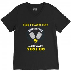 i dont always play pickleball ...oh wait yes i do V-Neck Tee | Artistshot