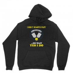 i dont always play pickleball ...oh wait yes i do Unisex Hoodie | Artistshot