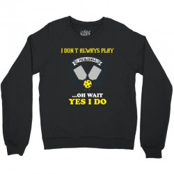 i dont always play pickleball ...oh wait yes i do Crewneck Sweatshirt | Artistshot