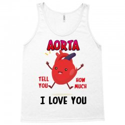 aorta tell you how much i love you Tank Top | Artistshot