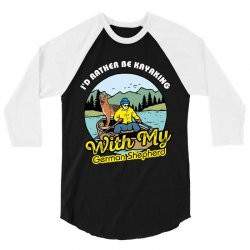 i'd rather be kayaking with my german shepherd 3/4 Sleeve Shirt | Artistshot