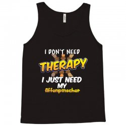 i don't need therapy i just need my affenpinscher Tank Top | Artistshot