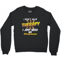 i don't need therapy i just need my affenpinscher Crewneck Sweatshirt | Artistshot