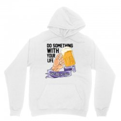 do something with your life get me a beer Unisex Hoodie | Artistshot