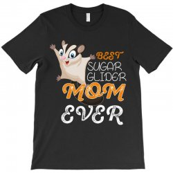 best sugar glider mom ever T-Shirt | Artistshot