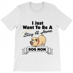 i just want to be a stay at home mom dog T-Shirt | Artistshot