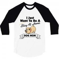 i just want to be a stay at home mom dog 3/4 Sleeve Shirt | Artistshot