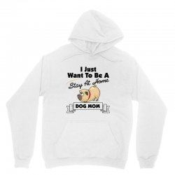i just want to be a stay at home mom dog Unisex Hoodie | Artistshot