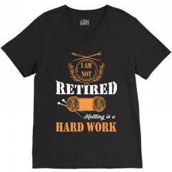 i am not retired knitting is a hard work V-Neck Tee | Artistshot