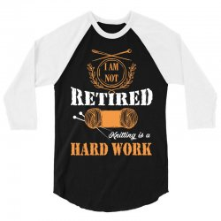 i am not retired knitting is a hard work 3/4 Sleeve Shirt | Artistshot
