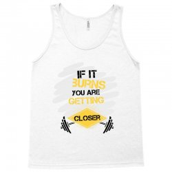 if it burns you are getting closer Tank Top | Artistshot