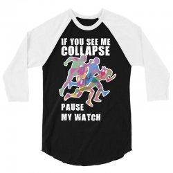 if you see me collapse pause my watch 3/4 Sleeve Shirt   Artistshot
