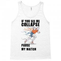 if you see me colapse pause my watch Tank Top | Artistshot