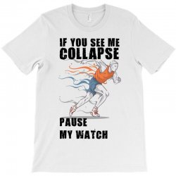 if you see me colapse pause my watch T-Shirt | Artistshot