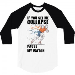 if you see me colapse pause my watch 3/4 Sleeve Shirt | Artistshot