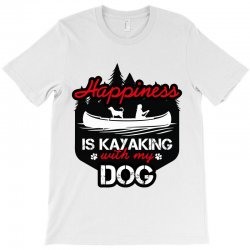 happiness is kayaking with my dog T-Shirt | Artistshot